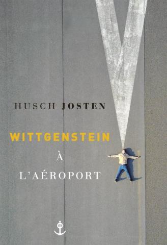 Couverture du roman Wittgenstein à l'aéroport de Husch Josten