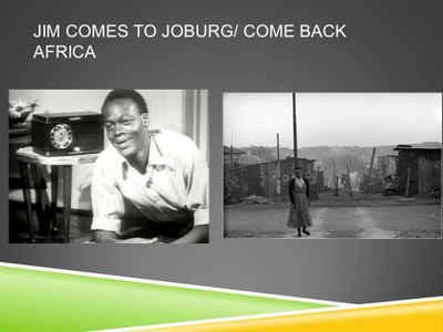Jim Comes to Joburg (Donald Swanson, 1949) [Cry, the Beloved Country (Zoltan Korda, 1951)] Come Back, Africa (Lionel Rogosin, 1959)