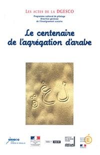 Le centenaire de l'agrégation d'arabe, les actes de la DGESCO
